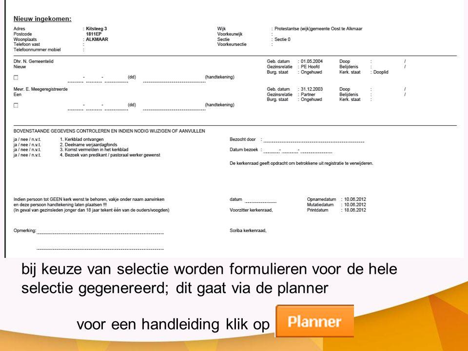 bij keuze van selectie worden formulieren voor de hele selectie gegenereerd; dit gaat via de planner voor een handleiding klik op