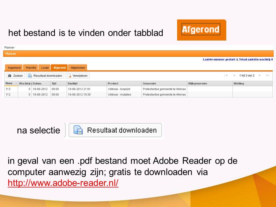 het bestand is te vinden onder tabblad na selectie in geval van een.pdf bestand moet Adobe Reader op de computer aanwezig zijn; gratis te downloaden v