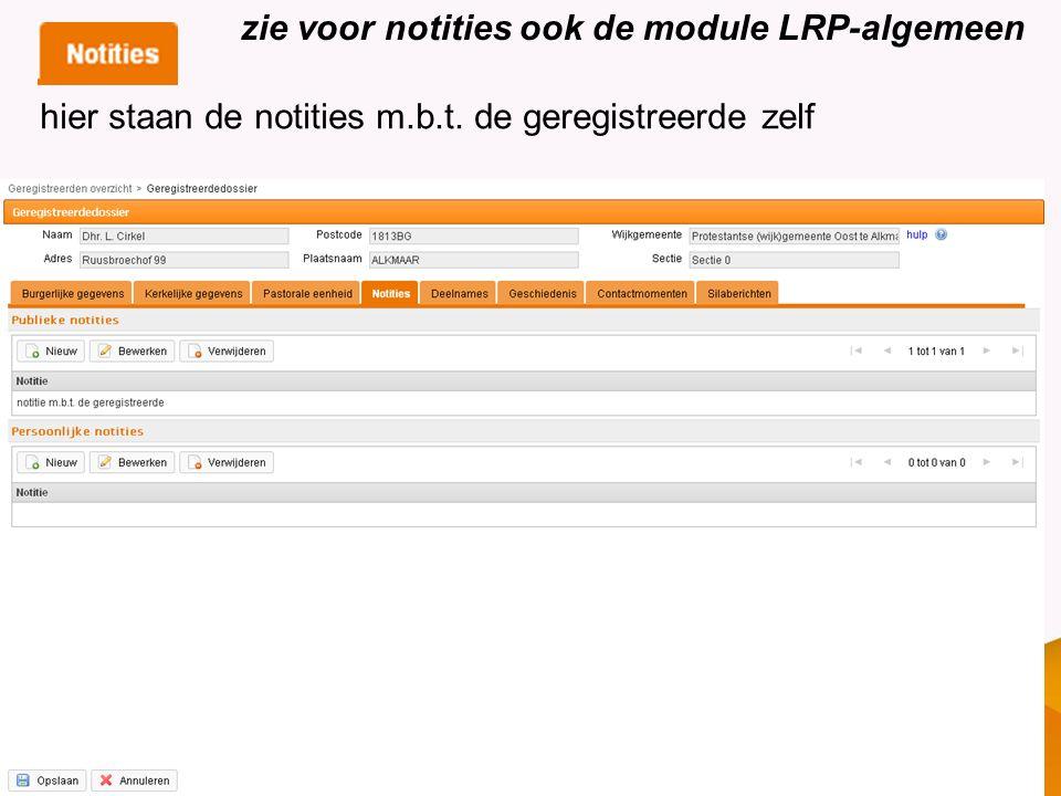 zie voor notities ook de module LRP-algemeen hier staan de notities m.b.t. de geregistreerde zelf