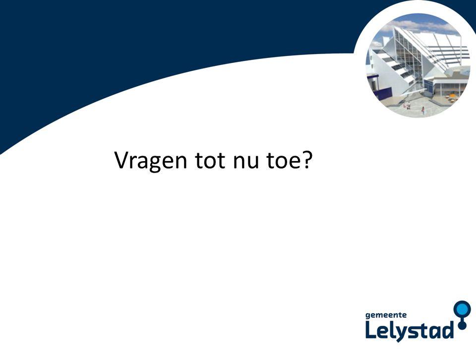 PowerPoint presentatie Lelystad Vragen tot nu toe?