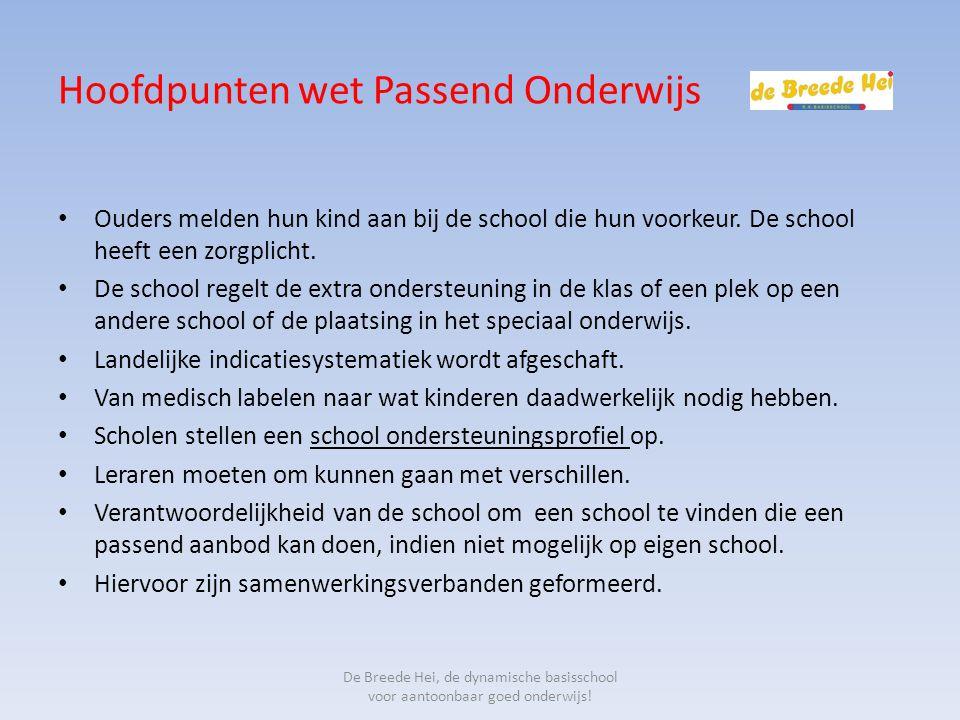 Hoofdpunten wet Passend Onderwijs • Ouders melden hun kind aan bij de school die hun voorkeur. De school heeft een zorgplicht. • De school regelt de e
