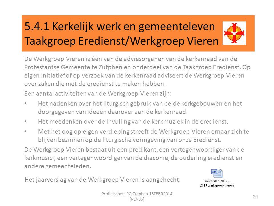 5.4.1 Kerkelijk werk en gemeenteleven Taakgroep Eredienst/Werkgroep Vieren De Werkgroep Vieren is één van de adviesorganen van de kerkenraad van de Protestantse Gemeente te Zutphen en onderdeel van de Taakgroep Eredienst.