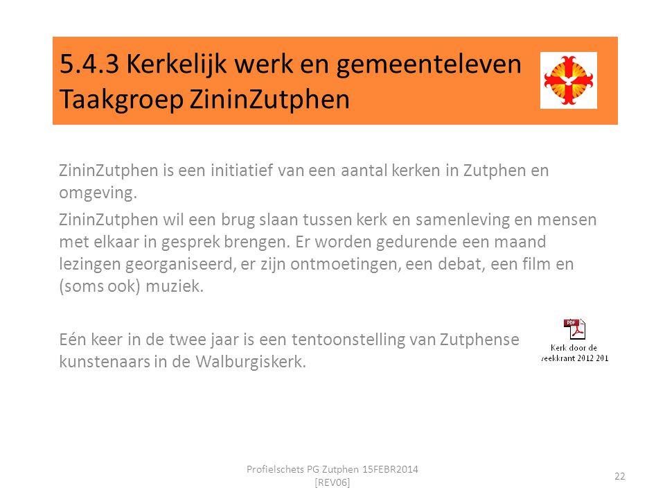 5.4.3 Kerkelijk werk en gemeenteleven Taakgroep ZininZutphen ZininZutphen is een initiatief van een aantal kerken in Zutphen en omgeving.