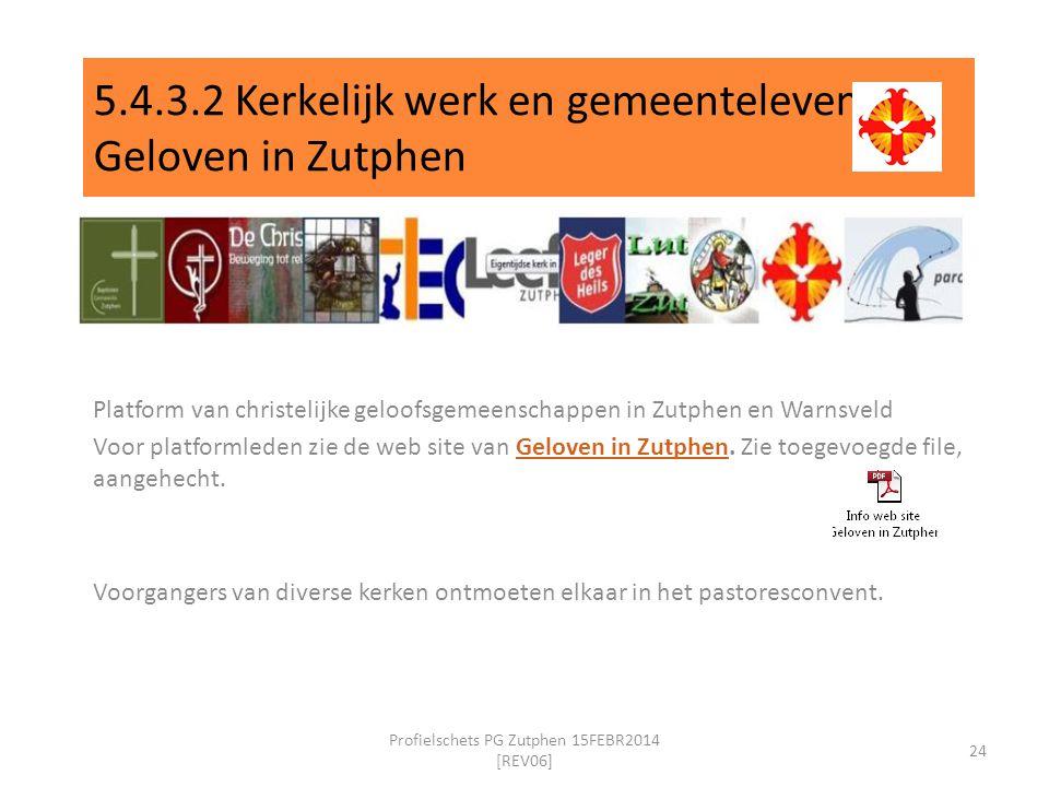 5.4.3.2 Kerkelijk werk en gemeenteleven Geloven in Zutphen Platform van christelijke geloofsgemeenschappen in Zutphen en Warnsveld Voor platformleden zie de web site van Geloven in Zutphen.