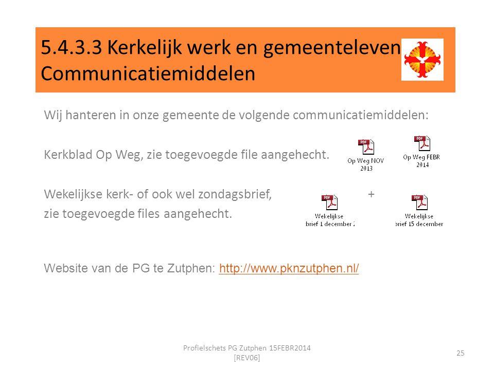 5.4.3.3 Kerkelijk werk en gemeenteleven Communicatiemiddelen Wij hanteren in onze gemeente de volgende communicatiemiddelen: Kerkblad Op Weg, zie toegevoegde file aangehecht.