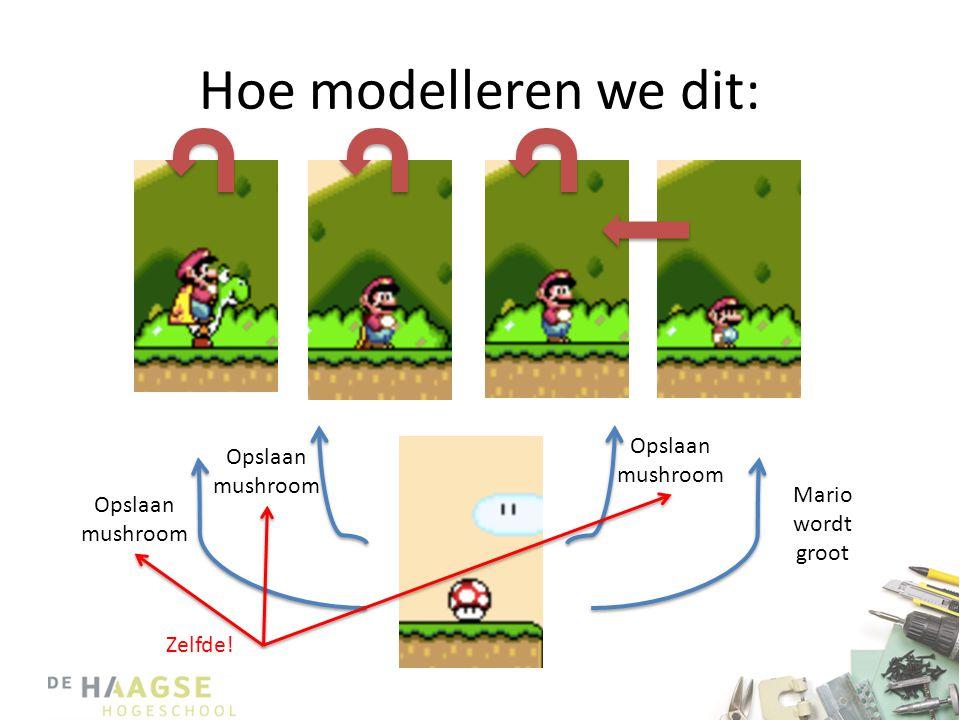 Hoe modelleren we dit: Opslaan mushroom Mario wordt groot Zelfde!