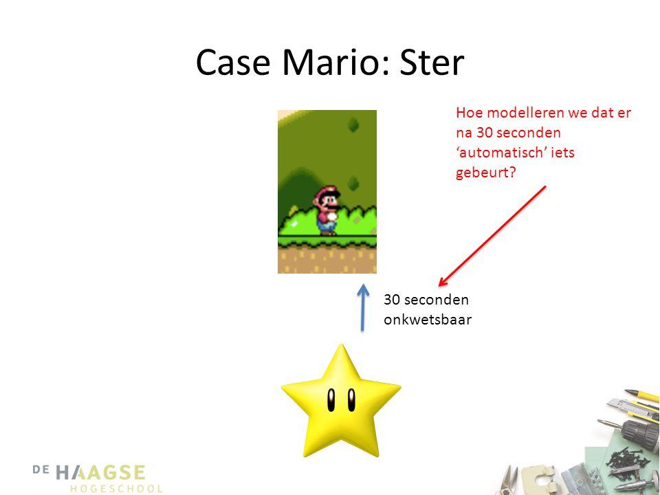 Case Mario: Ster 30 seconden onkwetsbaar Hoe modelleren we dat er na 30 seconden 'automatisch' iets gebeurt?