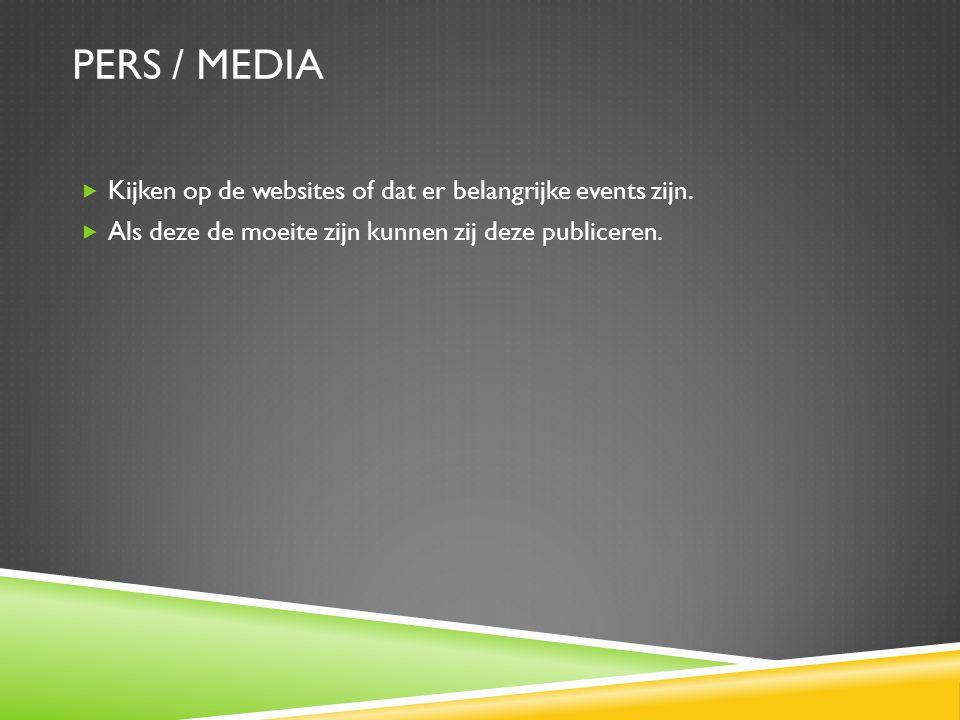 PERS / MEDIA  Kijken op de websites of dat er belangrijke events zijn.