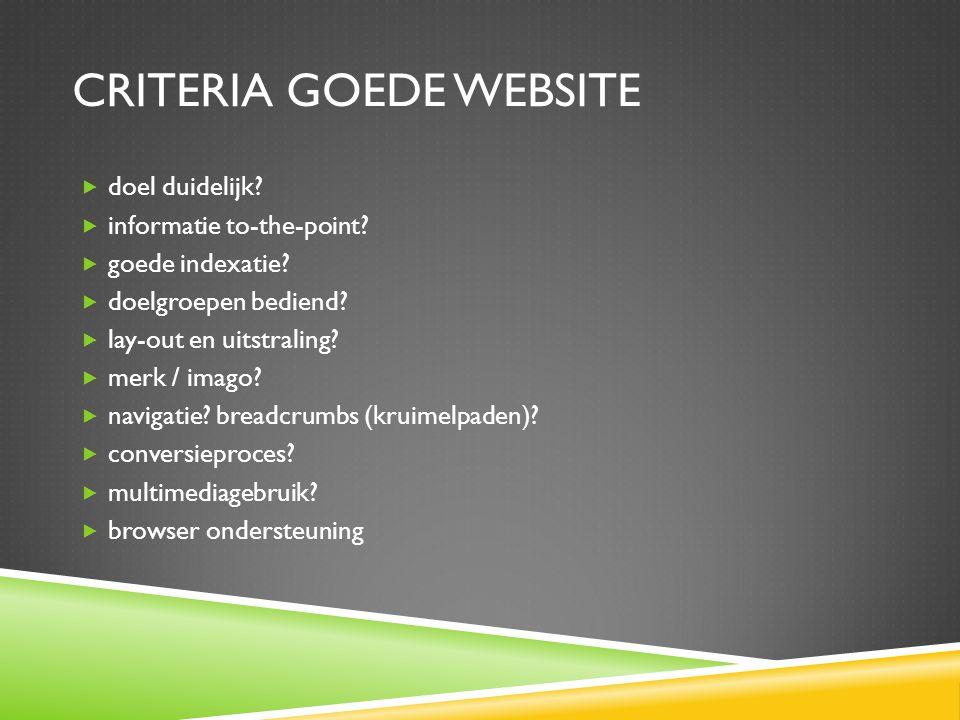 CRITERIA GOEDE WEBSITE  doel duidelijk. informatie to-the-point.