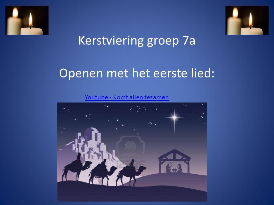 Kerstviering groep 7a Openen met het eerste lied: Youtube - Komt allen tezamen