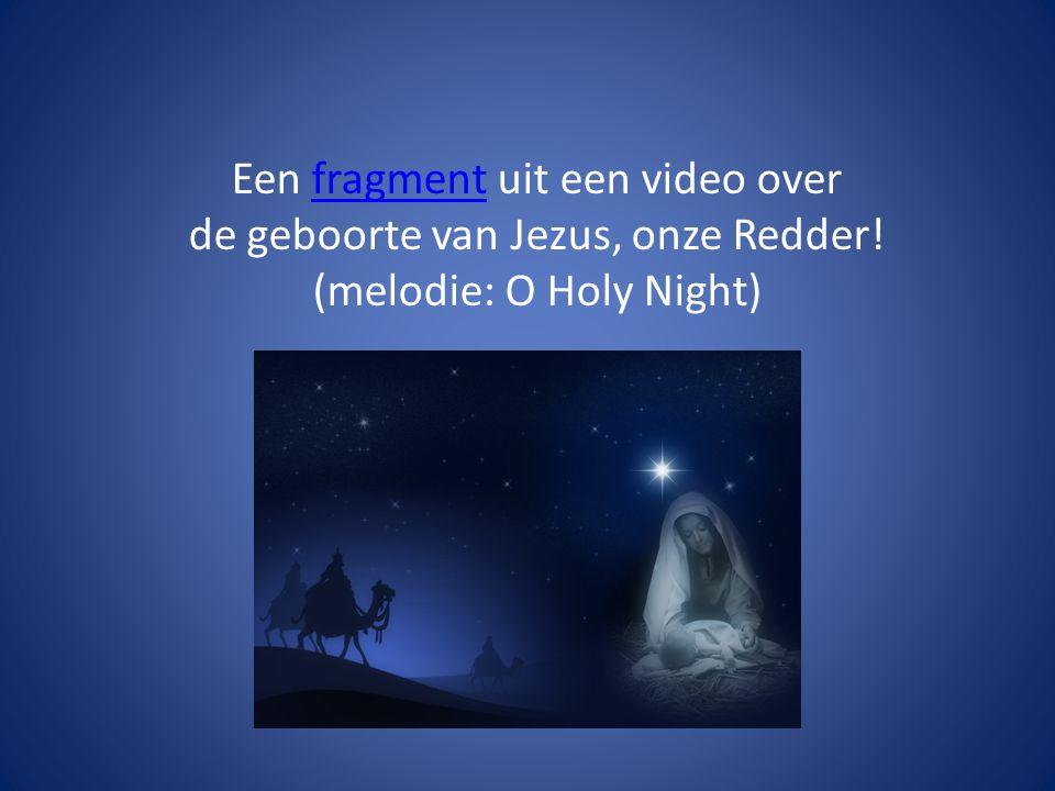 Een fragment uit een video over de geboorte van Jezus, onze Redder! (melodie: O Holy Night)fragment