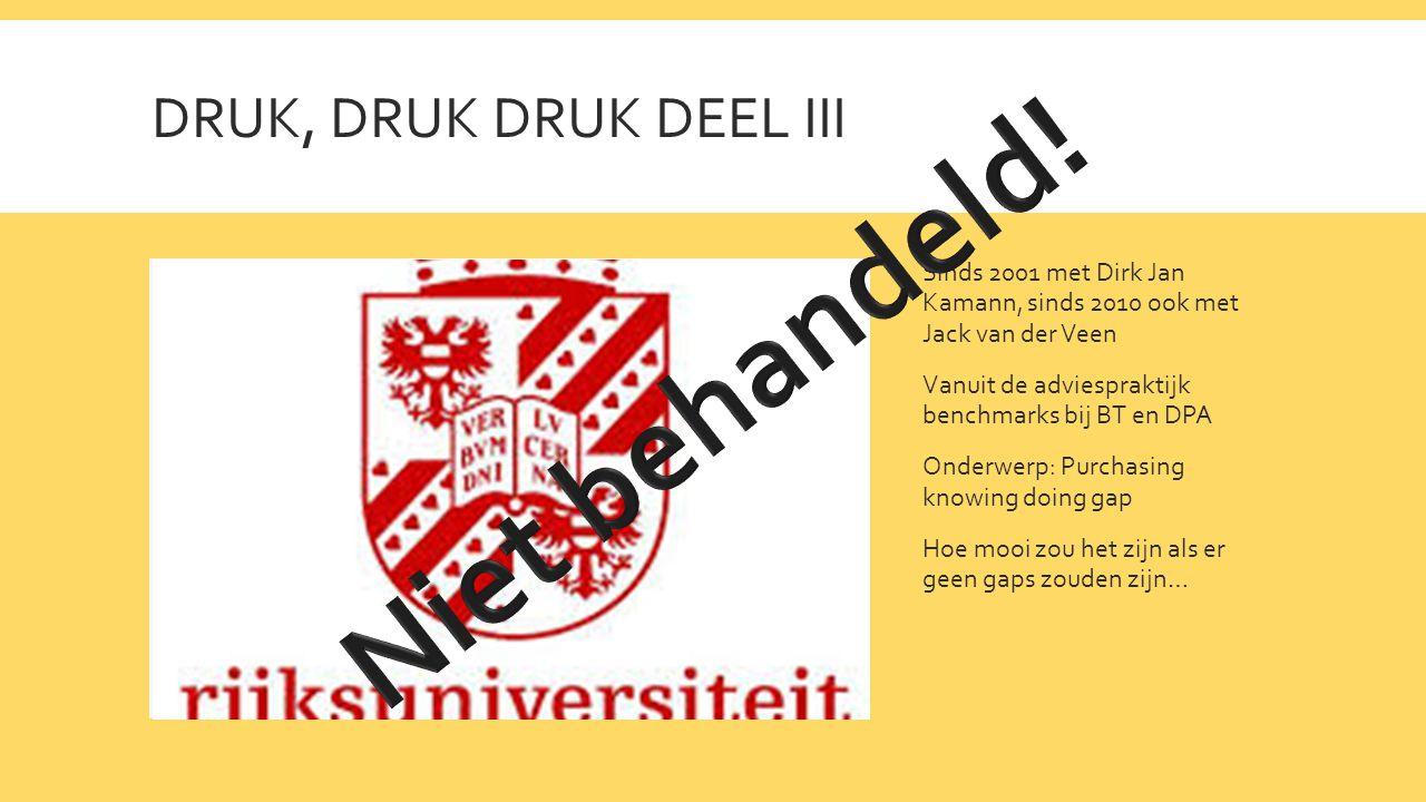 DRUK, DRUK DRUK DEEL III Sinds 2001 met Dirk Jan Kamann, sinds 2010 ook met Jack van der Veen Vanuit de adviespraktijk benchmarks bij BT en DPA Onderwerp: Purchasing knowing doing gap Hoe mooi zou het zijn als er geen gaps zouden zijn…