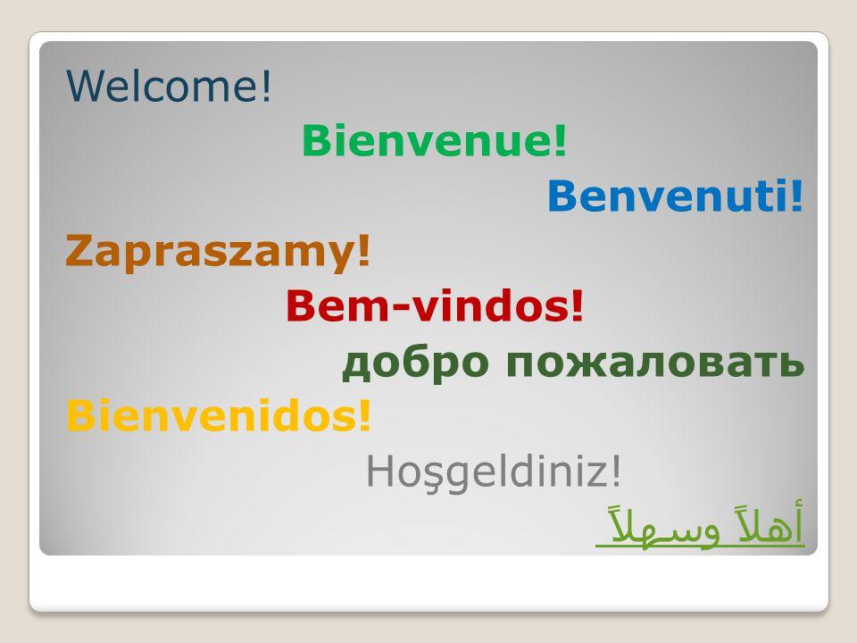 Welcome. Bienvenue. Benvenuti. Zapraszamy. Bem-vindos.