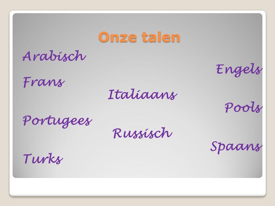 Onze talen Arabisch Engels Frans Italiaans Pools Portugees Russisch Spaans Turks