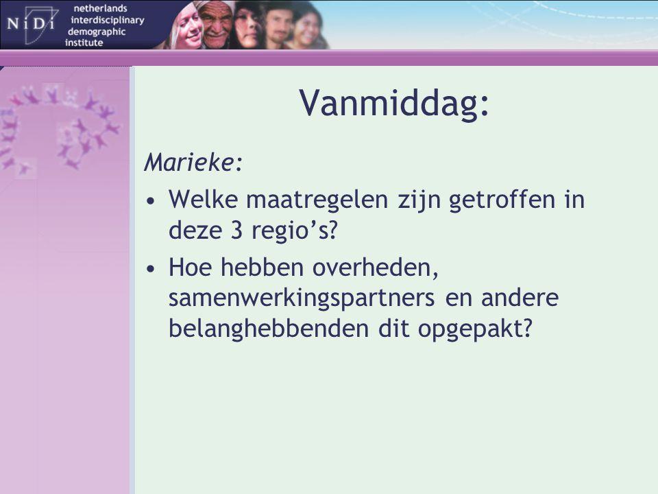 Vanmiddag: Marieke: •Welke maatregelen zijn getroffen in deze 3 regio's? •Hoe hebben overheden, samenwerkingspartners en andere belanghebbenden dit op