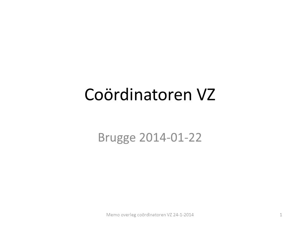 Coördinatoren VZ Brugge 2014-01-22 Memo overleg coördinatoren VZ 24-1-20141