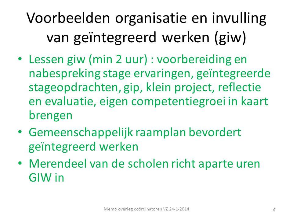 Voorbeelden organisatie en invulling van geïntegreerd werken (giw) • Lessen giw (min 2 uur) : voorbereiding en nabespreking stage ervaringen, geïntegr
