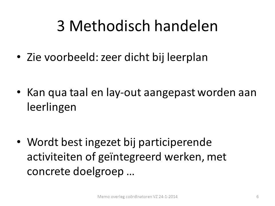 3 Methodisch handelen • Zie voorbeeld: zeer dicht bij leerplan • Kan qua taal en lay-out aangepast worden aan leerlingen • Wordt best ingezet bij part