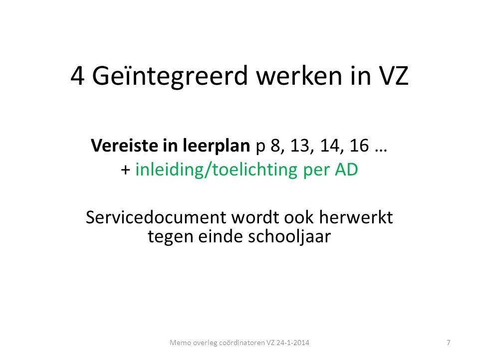 4 Geïntegreerd werken in VZ Vereiste in leerplan p 8, 13, 14, 16 … + inleiding/toelichting per AD Servicedocument wordt ook herwerkt tegen einde schoo