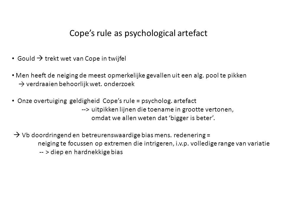 Cope's rule as psychological artefact • Gould  trekt wet van Cope in twijfel • Men heeft de neiging de meest opmerkelijke gevallen uit een alg. pool