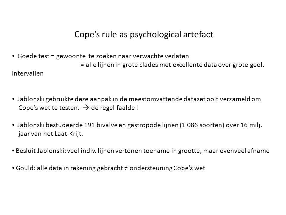 Cope's rule as psychological artefact • Goede test = gewoonte te zoeken naar verwachte verlaten = alle lijnen in grote clades met excellente data over