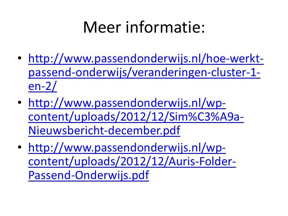 Meer informatie: • http://www.passendonderwijs.nl/hoe-werkt- passend-onderwijs/veranderingen-cluster-1- en-2/ http://www.passendonderwijs.nl/hoe-werkt- passend-onderwijs/veranderingen-cluster-1- en-2/ • http://www.passendonderwijs.nl/wp- content/uploads/2012/12/Sim%C3%A9a- Nieuwsbericht-december.pdf http://www.passendonderwijs.nl/wp- content/uploads/2012/12/Sim%C3%A9a- Nieuwsbericht-december.pdf • http://www.passendonderwijs.nl/wp- content/uploads/2012/12/Auris-Folder- Passend-Onderwijs.pdf http://www.passendonderwijs.nl/wp- content/uploads/2012/12/Auris-Folder- Passend-Onderwijs.pdf