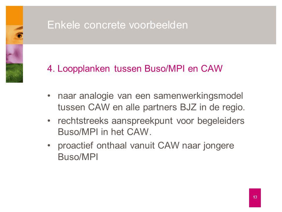 Enkele concrete voorbeelden 4. Loopplanken tussen Buso/MPI en CAW •naar analogie van een samenwerkingsmodel tussen CAW en alle partners BJZ in de regi