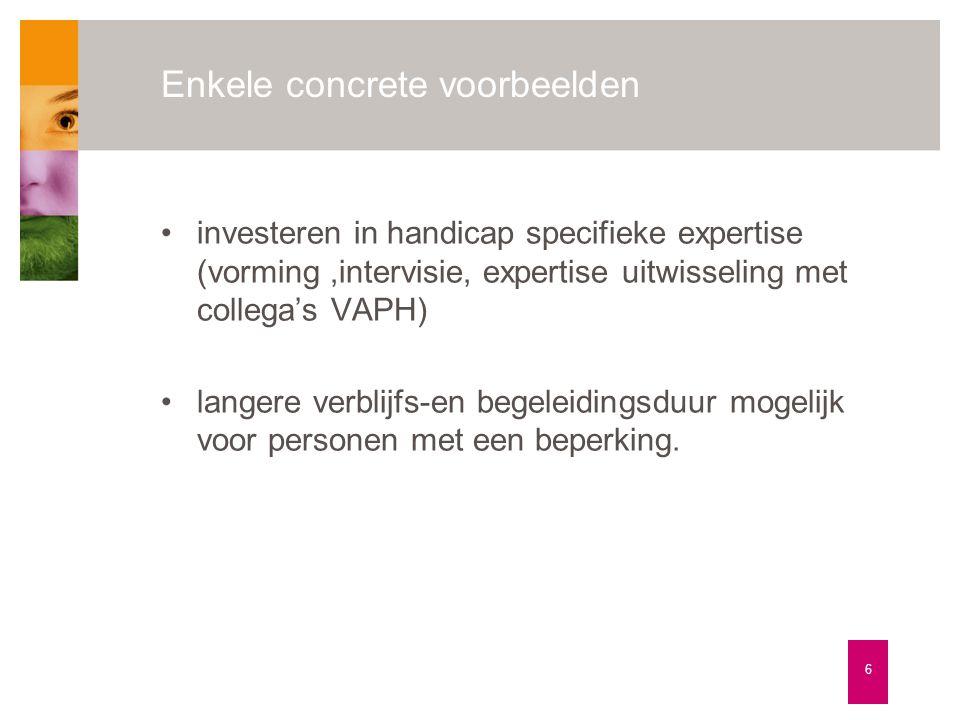 Enkele concrete voorbeelden •investeren in handicap specifieke expertise (vorming,intervisie, expertise uitwisseling met collega's VAPH) •langere verb