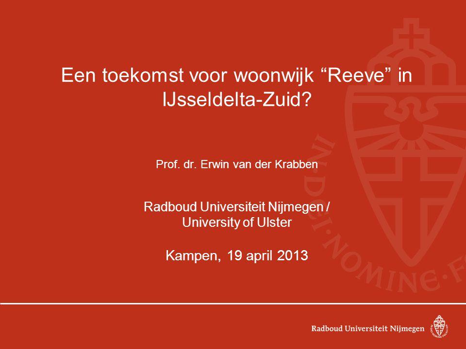 """Een toekomst voor woonwijk """"Reeve"""" in IJsseldelta-Zuid? Prof. dr. Erwin van der Krabben Radboud Universiteit Nijmegen / University of Ulster Kampen, 1"""