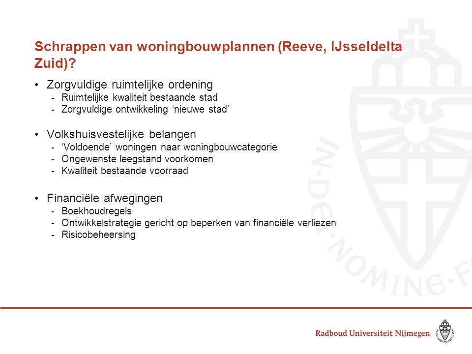 Schrappen van woningbouwplannen (Reeve, IJsseldelta Zuid)? •Zorgvuldige ruimtelijke ordening -Ruimtelijke kwaliteit bestaande stad -Zorgvuldige ontwik