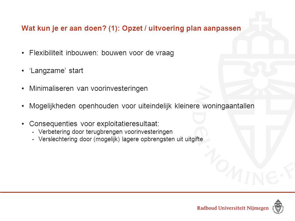 Wat kun je er aan doen? (1): Opzet / uitvoering plan aanpassen •Flexibiliteit inbouwen: bouwen voor de vraag •'Langzame' start •Minimaliseren van voor