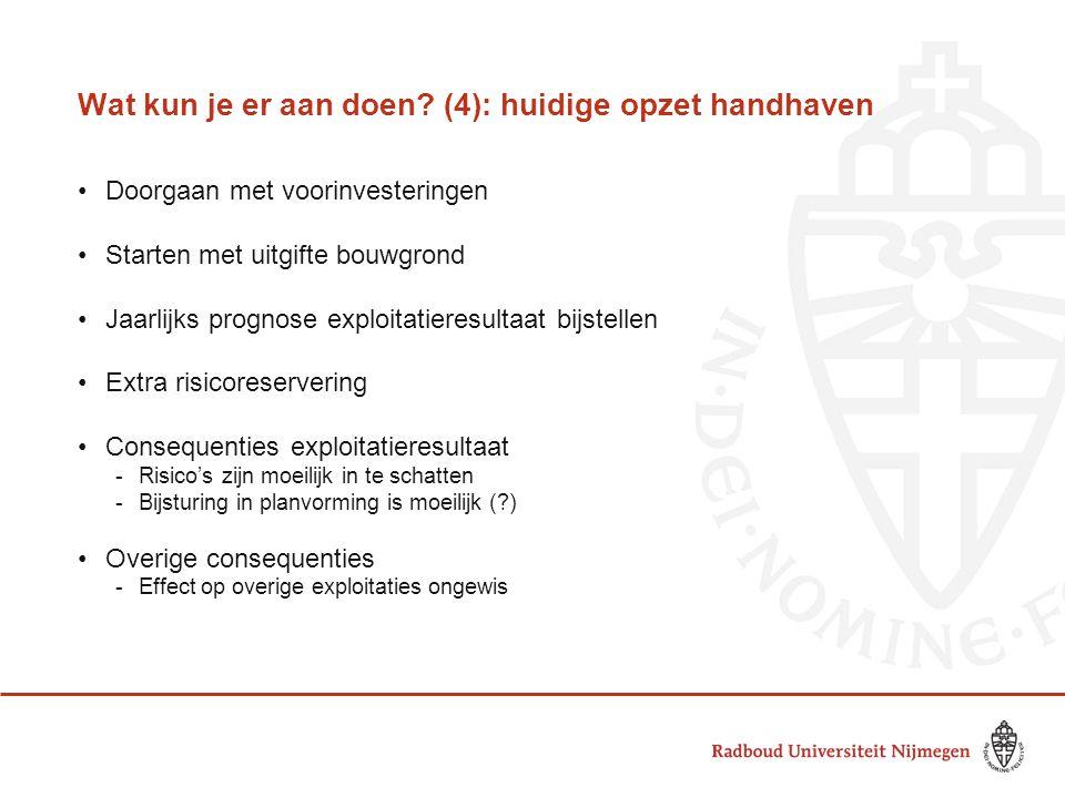 Wat kun je er aan doen? (4): huidige opzet handhaven •Doorgaan met voorinvesteringen •Starten met uitgifte bouwgrond •Jaarlijks prognose exploitatiere