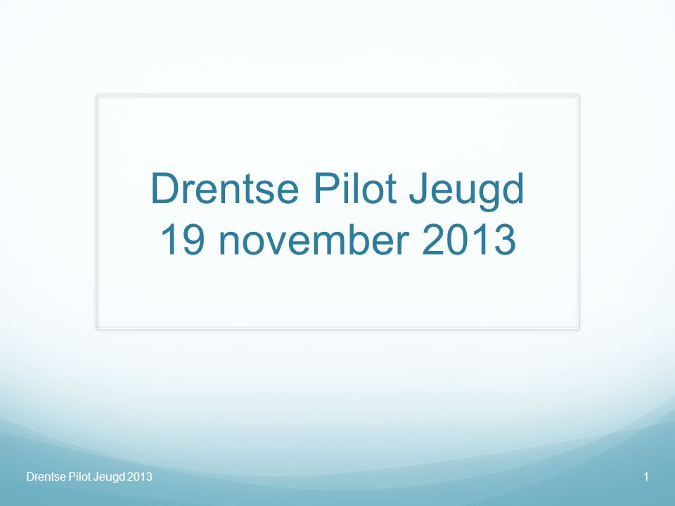 Drentse Pilot Jeugd 19 november 2013 Drentse Pilot Jeugd 20131
