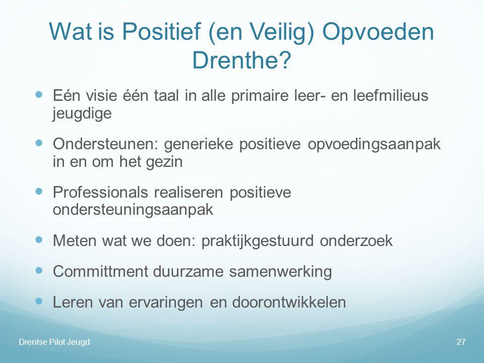 Wat is Positief (en Veilig) Opvoeden Drenthe?  Eén visie één taal in alle primaire leer- en leefmilieus jeugdige  Ondersteunen: generieke positieve