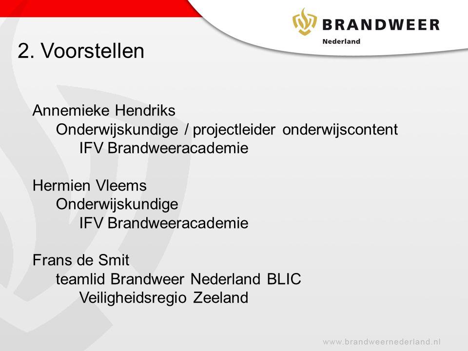 2. Voorstellen Annemieke Hendriks Onderwijskundige / projectleider onderwijscontent IFV Brandweeracademie Hermien Vleems Onderwijskundige IFV Brandwee