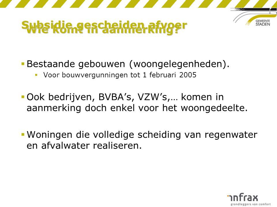 Wie komt in aanmerking?  Bestaande gebouwen (woongelegenheden).  Voor bouwvergunningen tot 1 februari 2005  Ook bedrijven, BVBA's, VZW's,… komen in