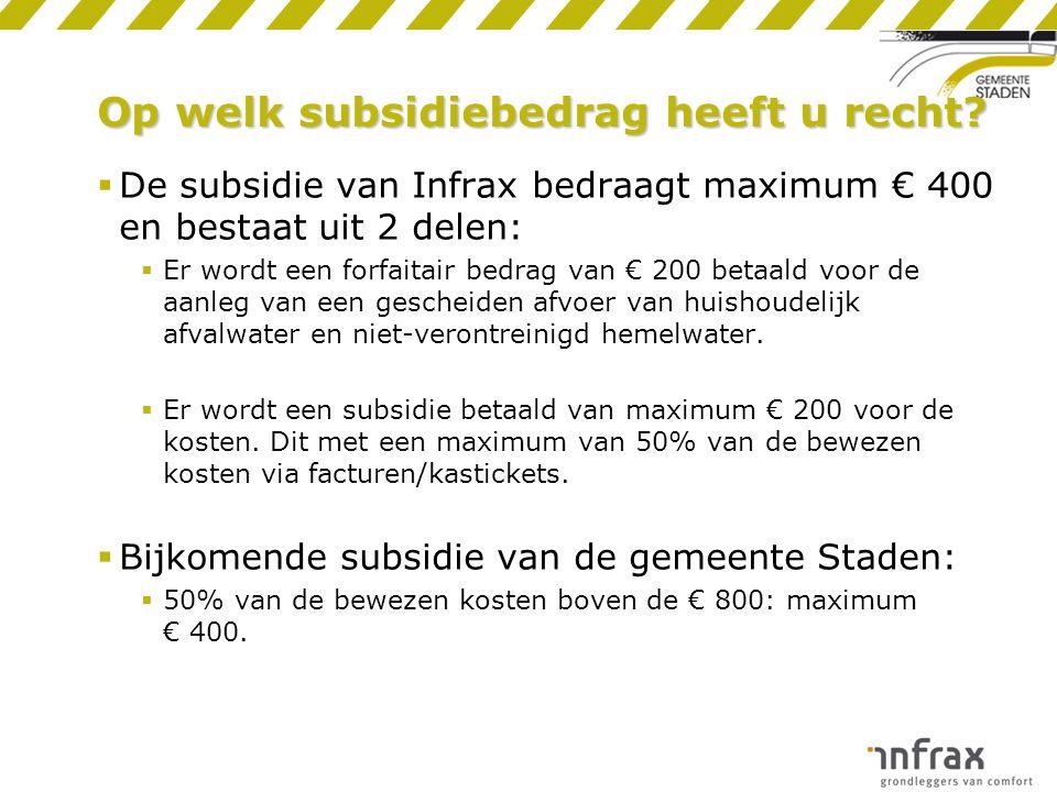 Op welk subsidiebedrag heeft u recht?  De subsidie van Infrax bedraagt maximum € 400 en bestaat uit 2 delen:  Er wordt een forfaitair bedrag van € 2