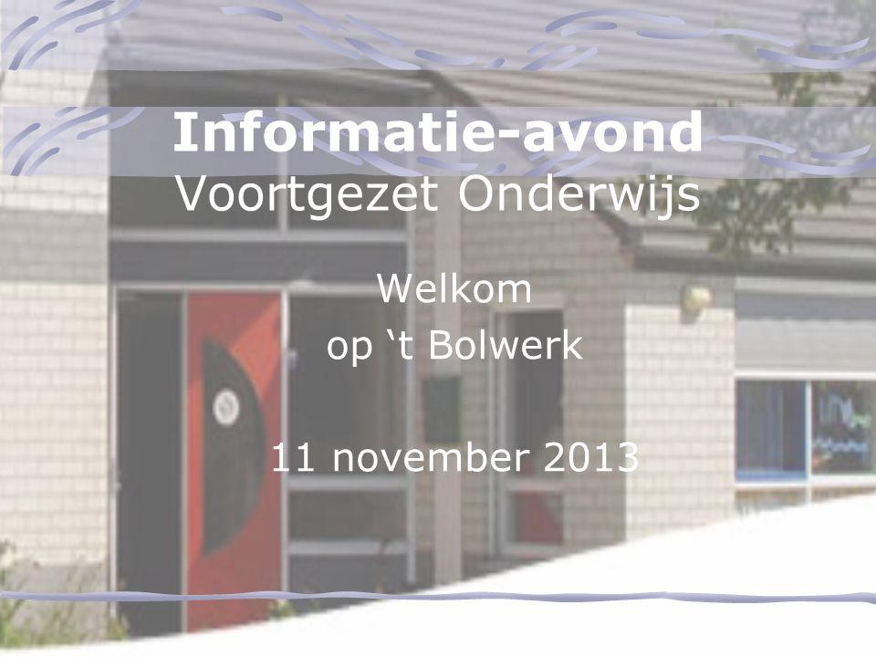 Informatie-avond Voortgezet Onderwijs Welkom op 't Bolwerk 11 november 2013