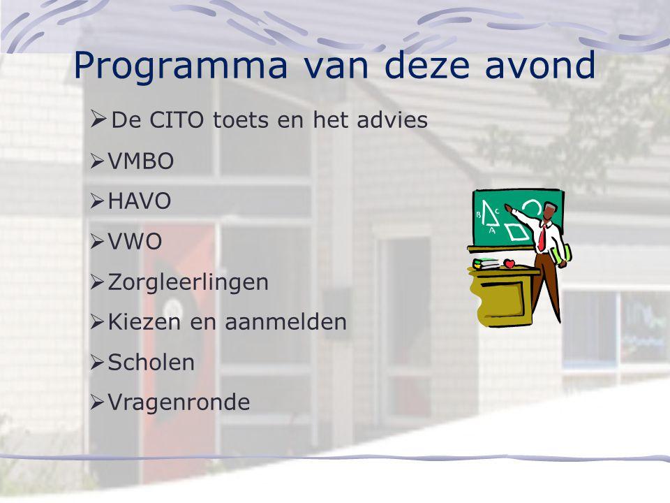 Programma van deze avond  De CITO toets en het advies  VMBO  HAVO  VWO  Zorgleerlingen  Kiezen en aanmelden  Scholen  Vragenronde
