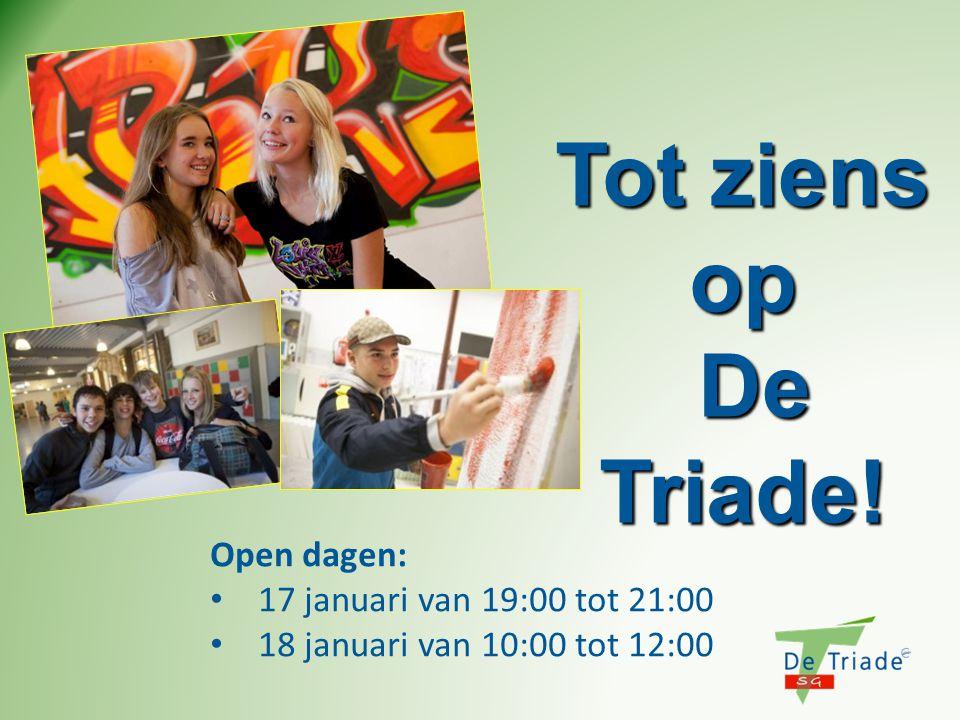 Tot ziens op De Triade! De Triade! Open dagen: • 17 januari van 19:00 tot 21:00 • 18 januari van 10:00 tot 12:00
