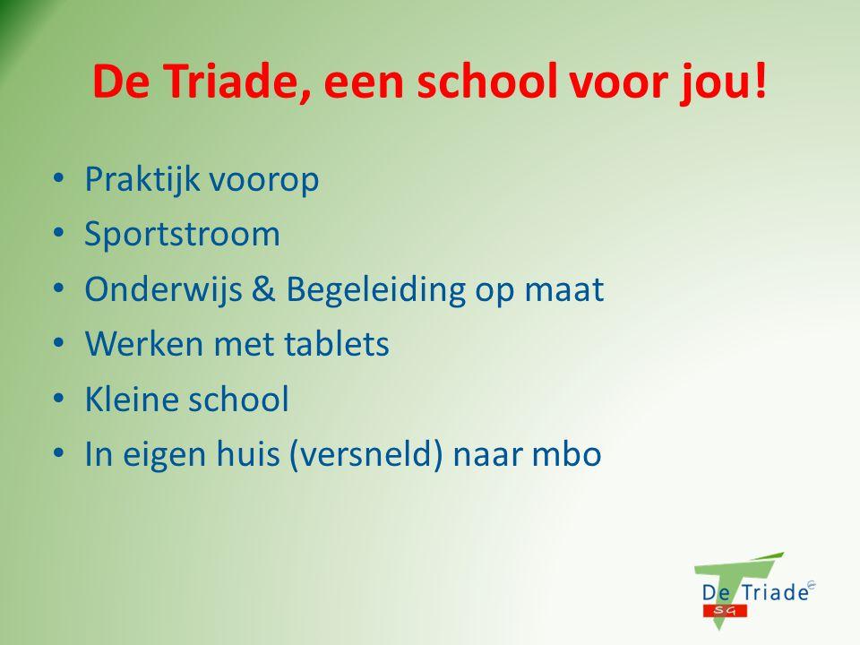 De Triade, een school voor jou! • Praktijk voorop • Sportstroom • Onderwijs & Begeleiding op maat • Werken met tablets • Kleine school • In eigen huis