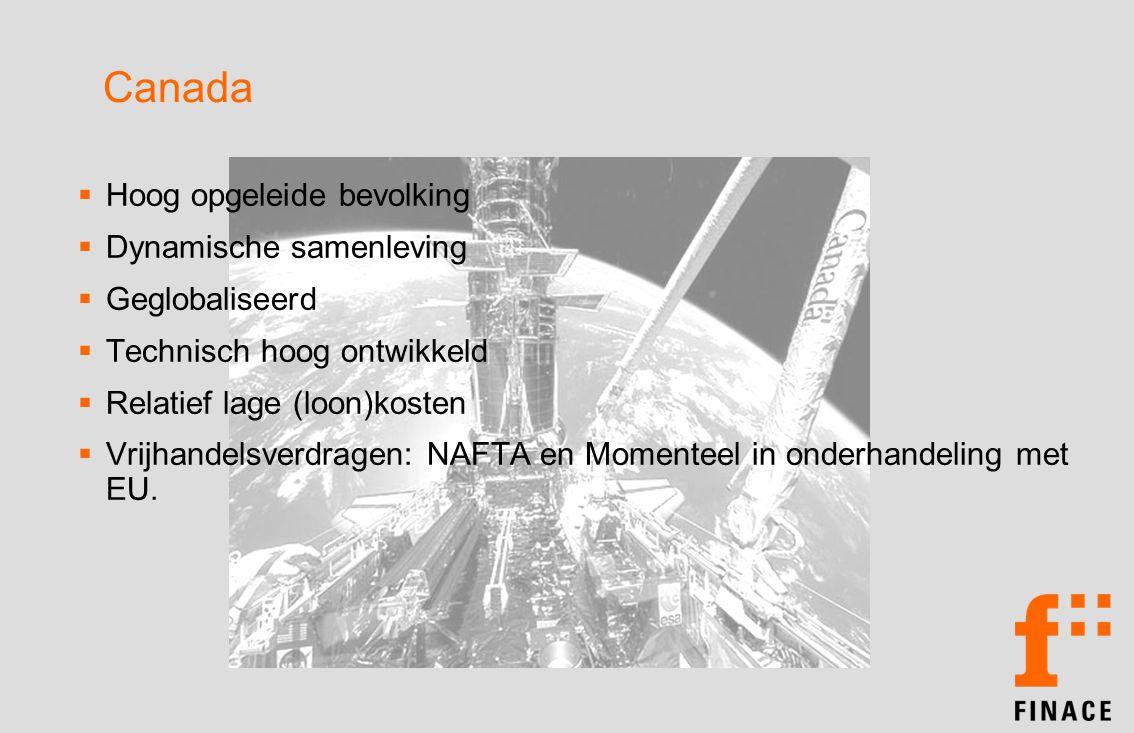 Canada  Hoog opgeleide bevolking  Dynamische samenleving  Geglobaliseerd  Technisch hoog ontwikkeld  Relatief lage (loon)kosten  Vrijhandelsverdragen: NAFTA en Momenteel in onderhandeling met EU.