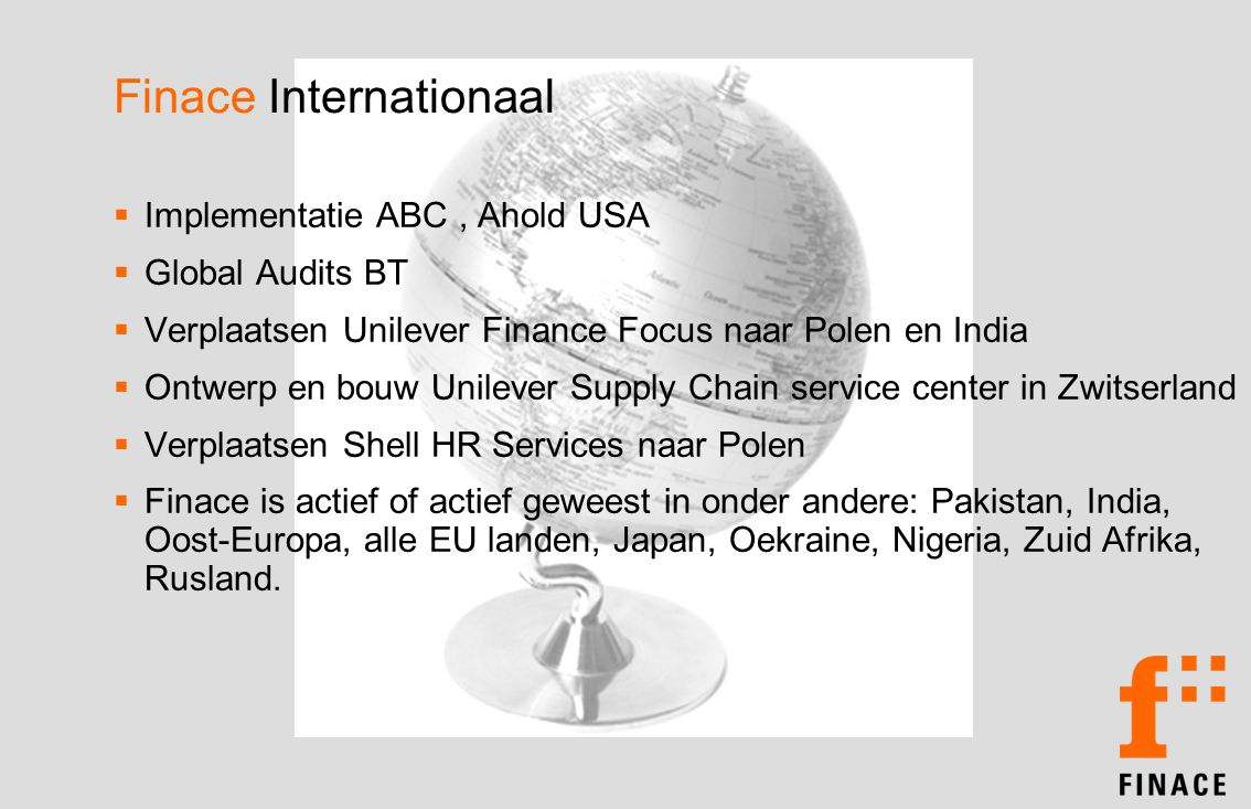 Finace Internationaal  Implementatie ABC, Ahold USA  Global Audits BT  Verplaatsen Unilever Finance Focus naar Polen en India  Ontwerp en bouw Uni