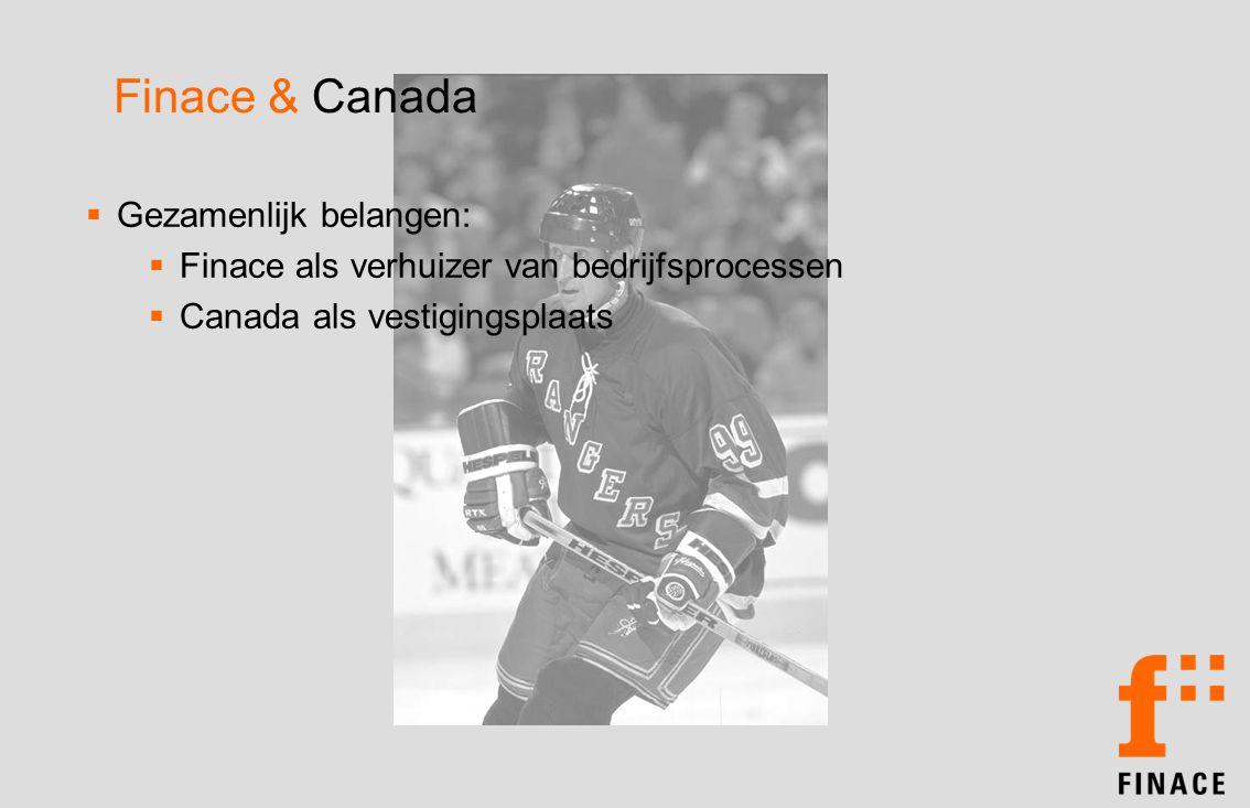 Finace & Canada  Gezamenlijk belangen:  Finace als verhuizer van bedrijfsprocessen  Canada als vestigingsplaats