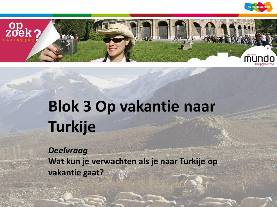 Blok 3 Op vakantie naar Turkije Deelvraag Wat kun je verwachten als je naar Turkije op vakantie gaat?