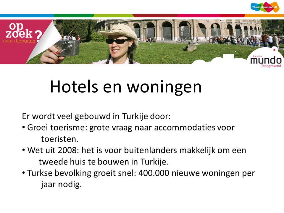 Hotels en woningen Er wordt veel gebouwd in Turkije door: • Groei toerisme: grote vraag naar accommodaties voor toeristen.