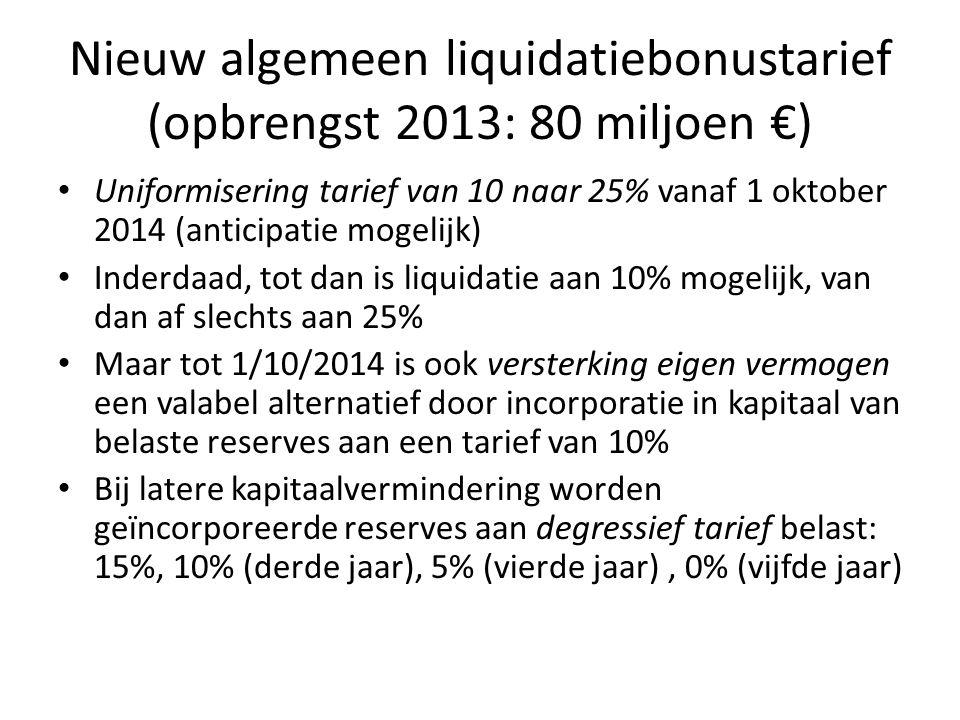 Nieuw algemeen liquidatiebonustarief (opbrengst 2013: 80 miljoen €) • Uniformisering tarief van 10 naar 25% vanaf 1 oktober 2014 (anticipatie mogelijk