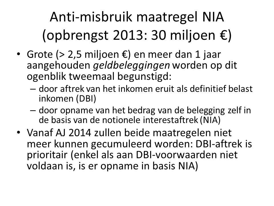 Anti-misbruik maatregel NIA (opbrengst 2013: 30 miljoen €) • Grote (> 2,5 miljoen €) en meer dan 1 jaar aangehouden geldbeleggingen worden op dit ogen