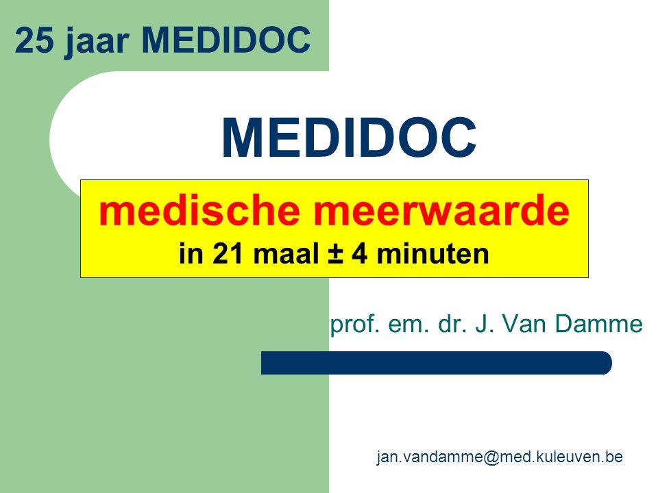 MEDIDOC prof. em. dr. J. Van Damme 25 jaar MEDIDOC medische meerwaarde in 21 maal ± 4 minuten jan.vandamme@med.kuleuven.be