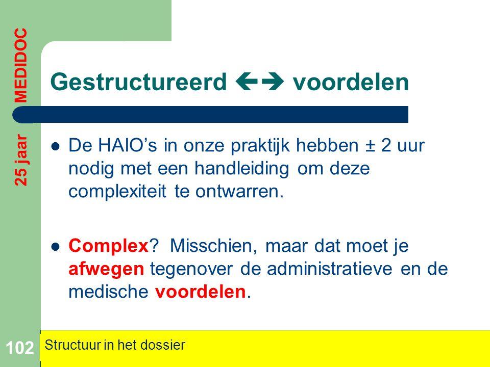 Gestructureerd  voordelen  De HAIO's in onze praktijk hebben ± 2 uur nodig met een handleiding om deze complexiteit te ontwarren.  Complex? Missch